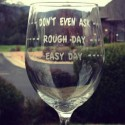 Time To Chill: Rough Day Wine Glass